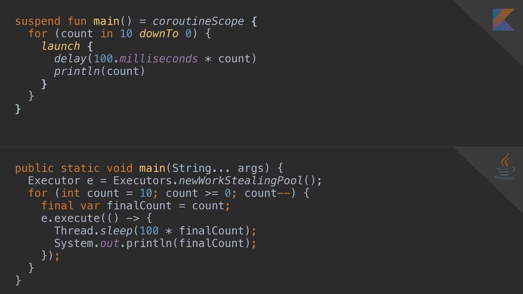 suspend fun main() = coroutineScope { for (coun...