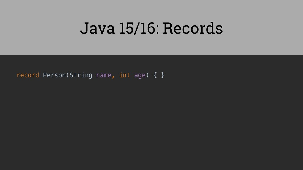record Person(String name, int age) { } Java 15...