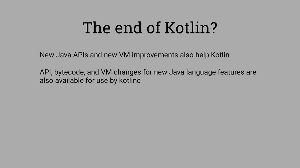 The end of Kotlin? New Java APIs and new VM imp...
