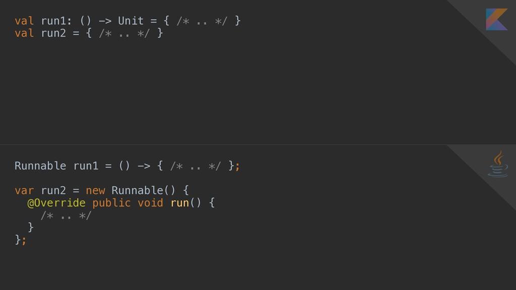 val run1: () -> Unit = { /* .. */ } val run2 = ...