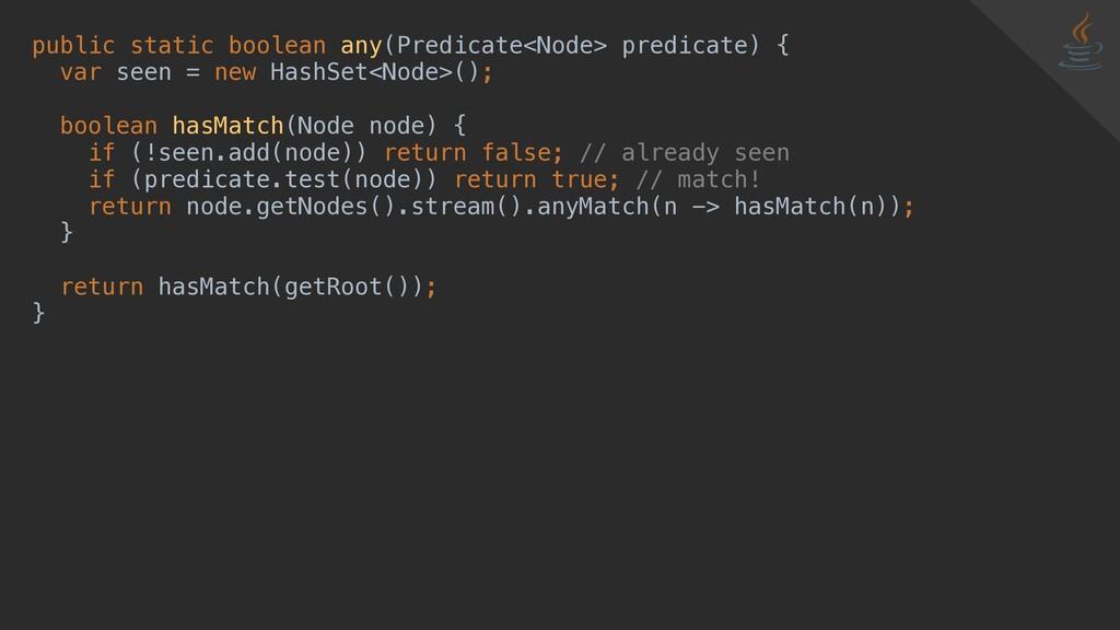 public static boolean any(Predicate<Node> predi...