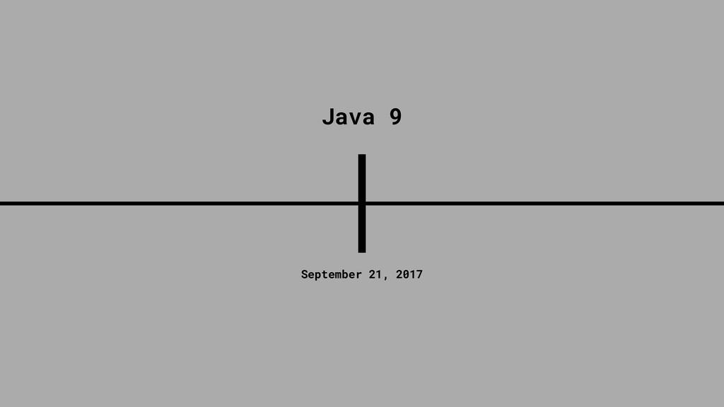 September 21, 2017 Java 9