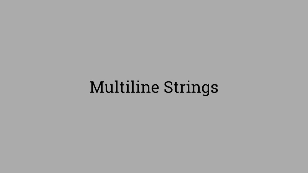Multiline Strings