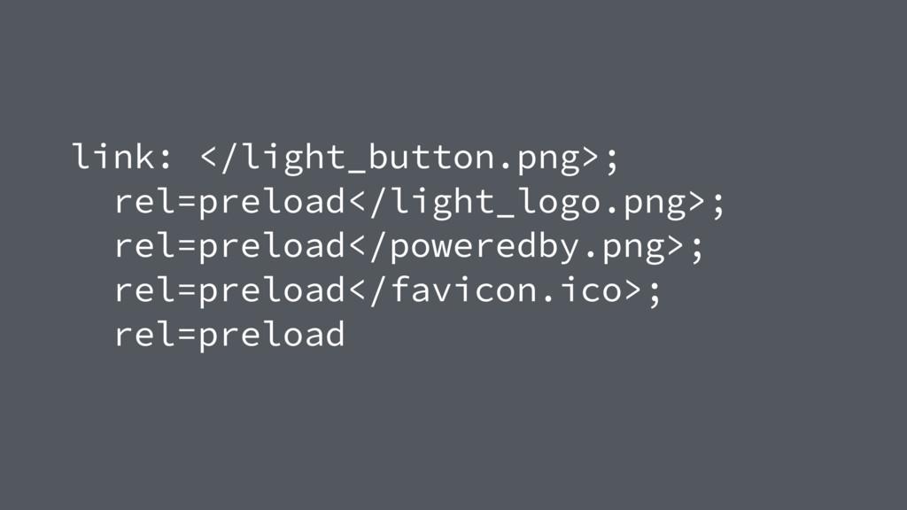 link: </light_button.png>;  rel=preload</light...