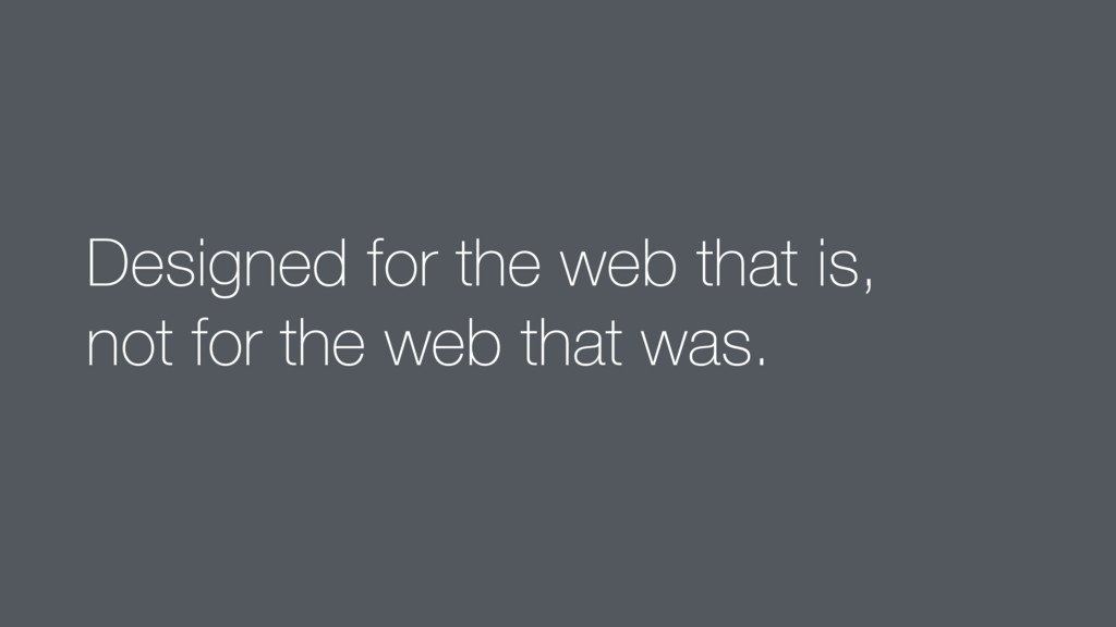 Designed for the web that is,  not for the web...