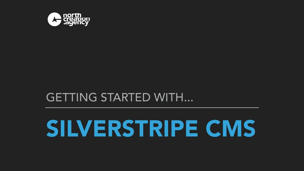 SILVERSTRIPE CMS GETTING STARTED WITH...
