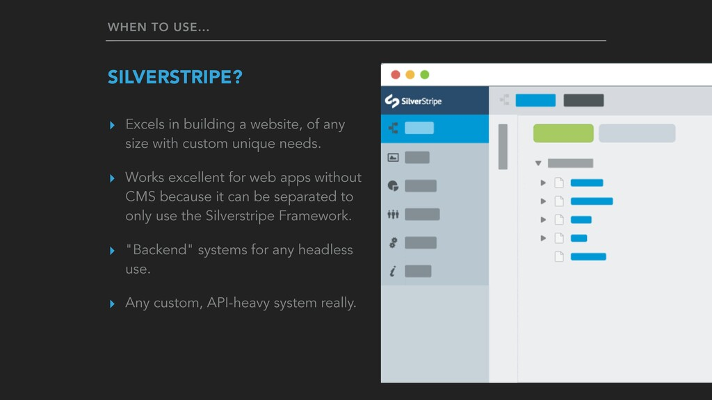 WHEN TO USE... SILVERSTRIPE? ▸ Excels in buildi...