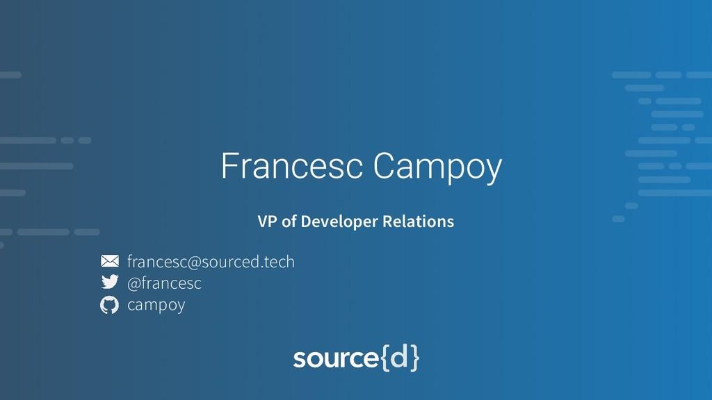 VP of Developer Relations francesc@sourced.tech...