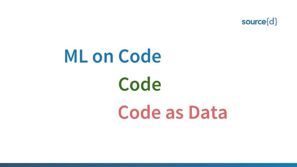 ML on Code Code as Data Code