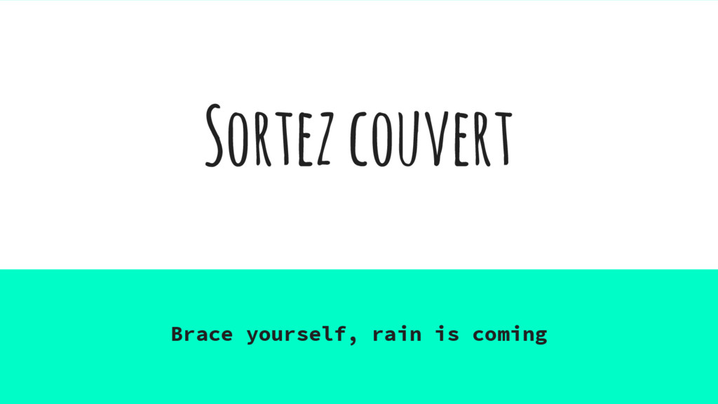 Sortez couvert Brace yourself, rain is coming