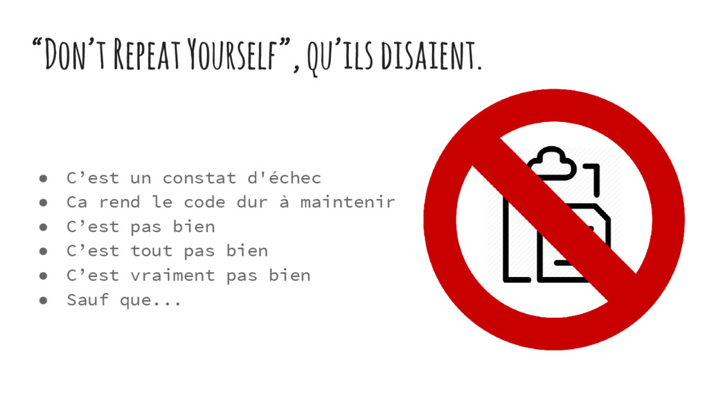 """Don't Repeat Yourself"", qu'ils disaient. ● C'e..."