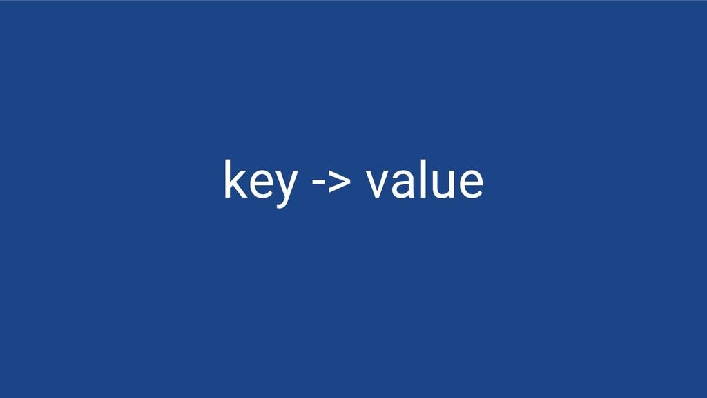 key -> value