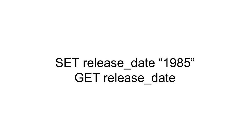 "SET release_date ""1985"" GET release_date"