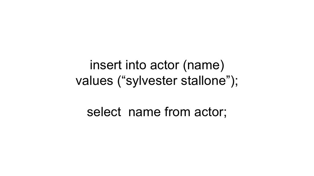 """insert into actor (name) values (""""sylvester sta..."""