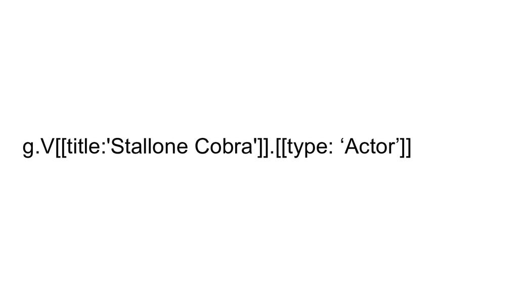 g.V[[title:'Stallone Cobra']].[[type: 'Actor']]
