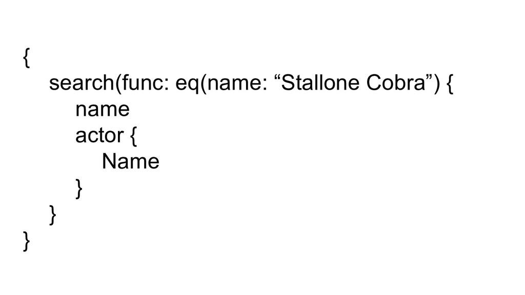 "{ search(func: eq(name: ""Stallone Cobra"") { nam..."