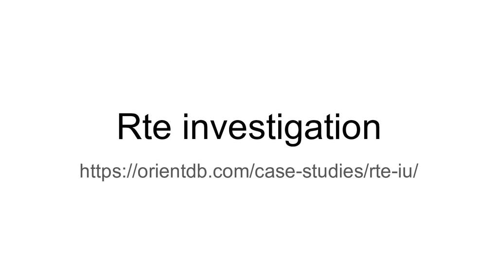Rte investigation https://orientdb.com/case-stu...