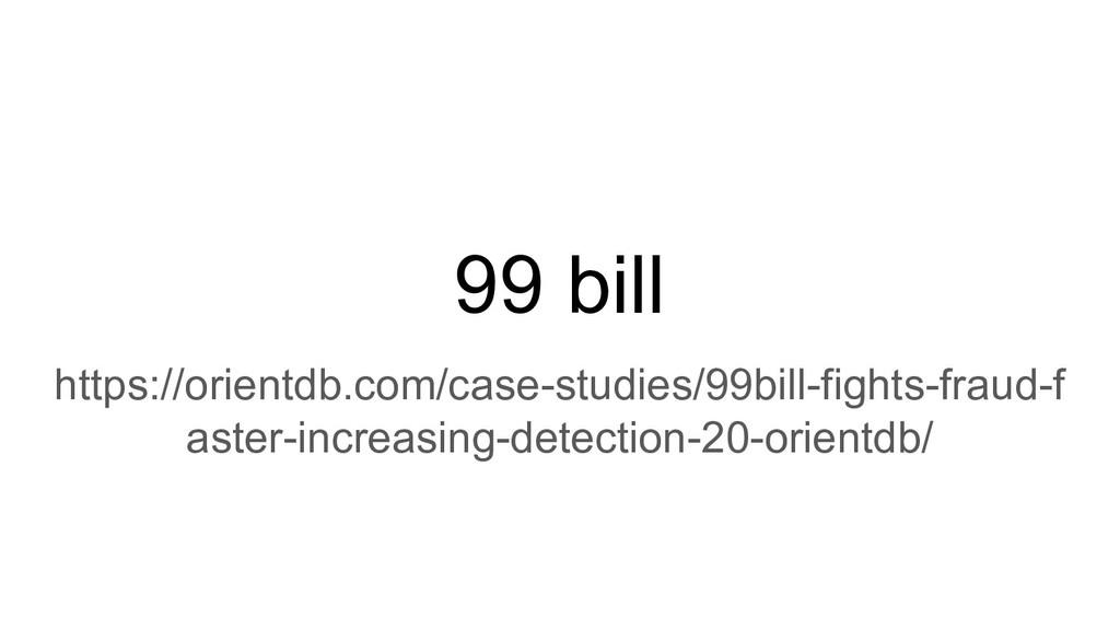 99 bill https://orientdb.com/case-studies/99bil...