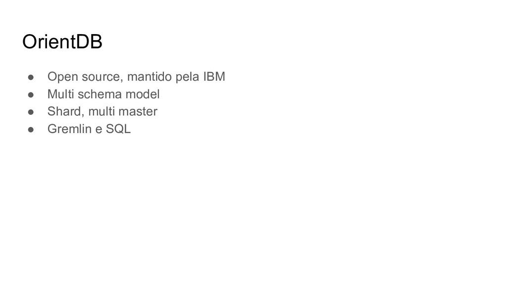 OrientDB ● Open source, mantido pela IBM ● Mult...