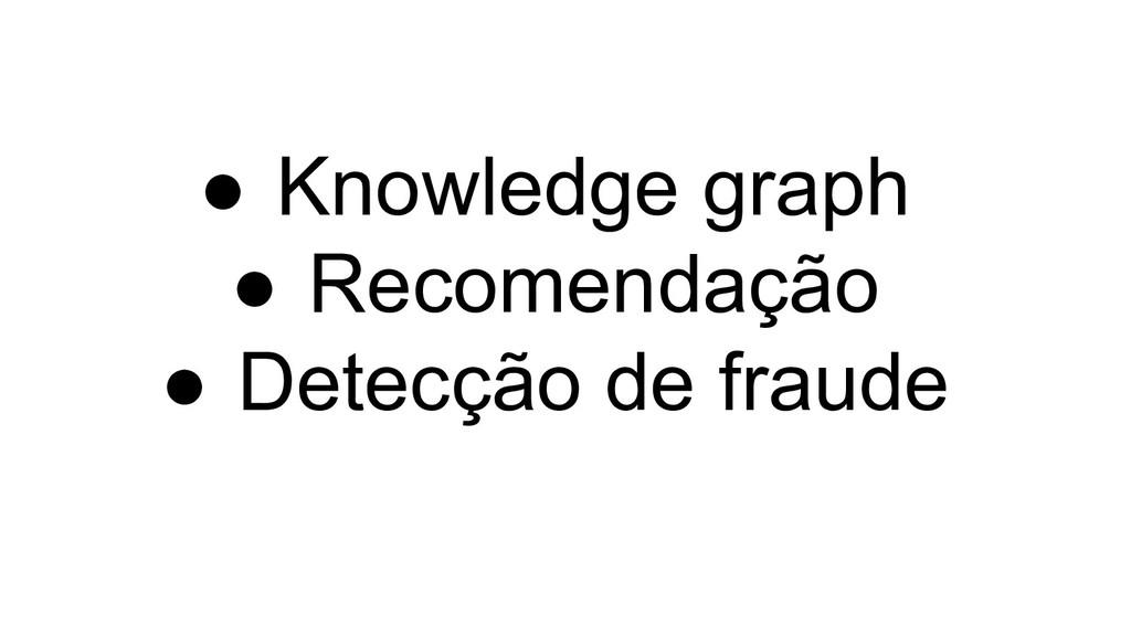 ● Knowledge graph ● Recomendação ● Detecção de ...