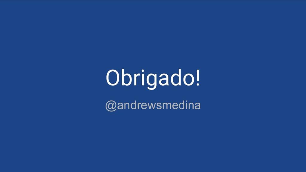Obrigado! @andrewsmedina