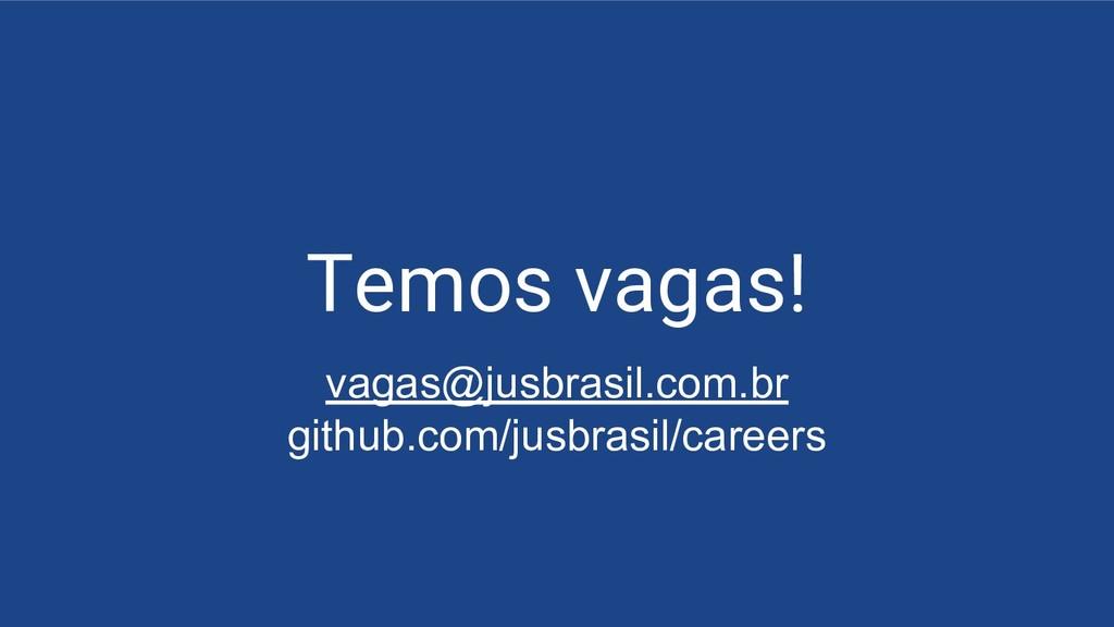 Temos vagas! vagas@jusbrasil.com.br github.com/...