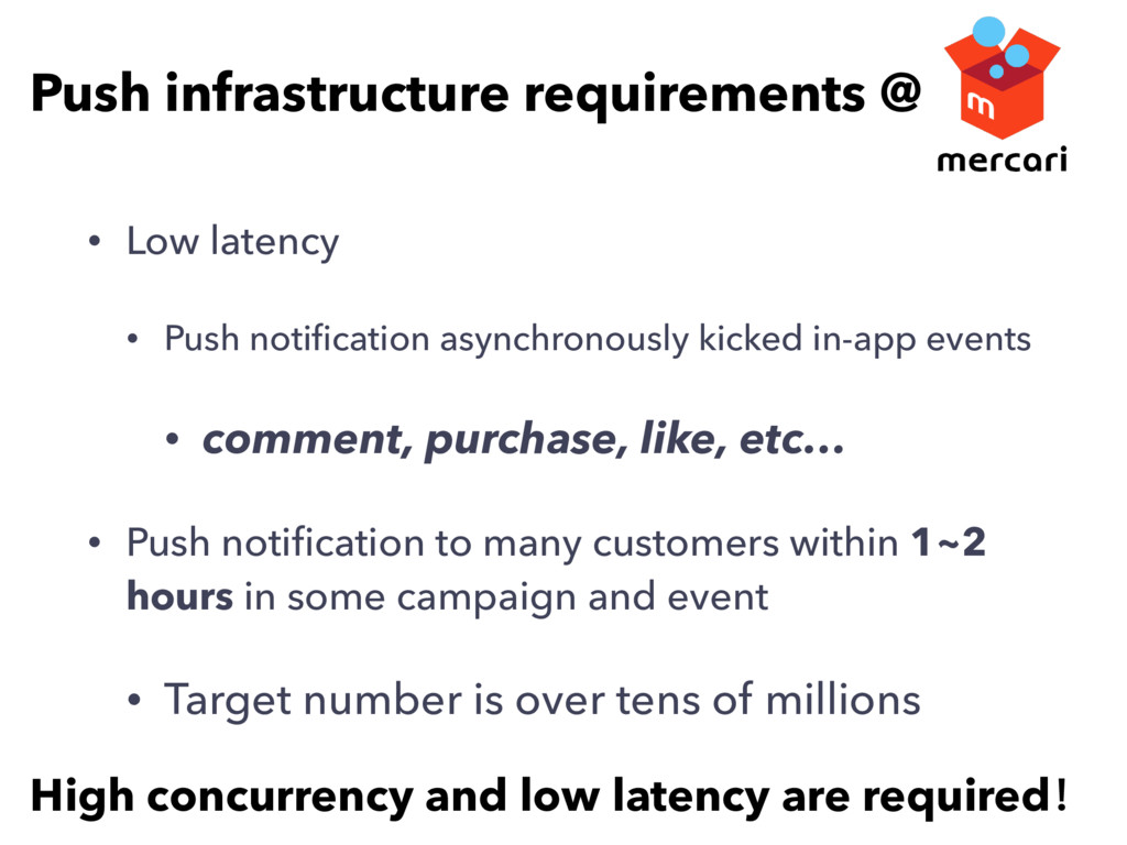 • Low latency • Push notification asynchronously...
