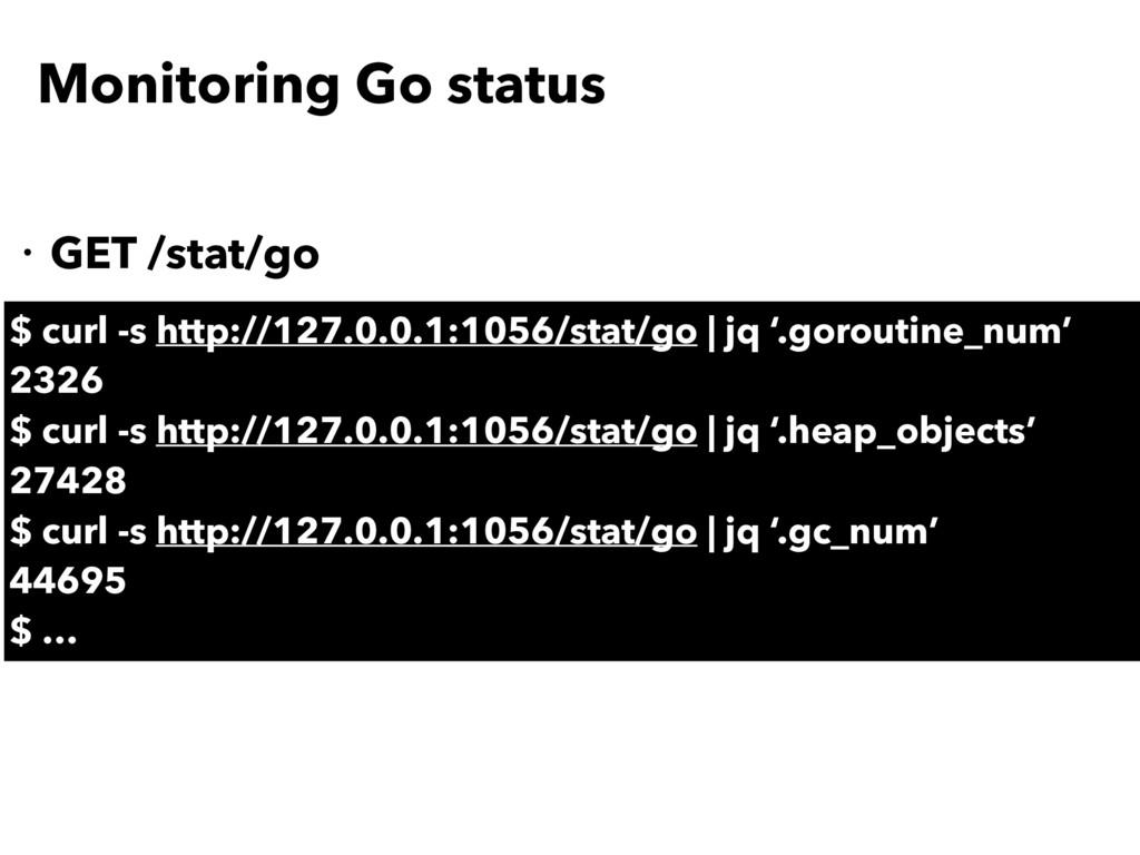 Monitoring Go status ・GET /stat/go $ curl -s ht...