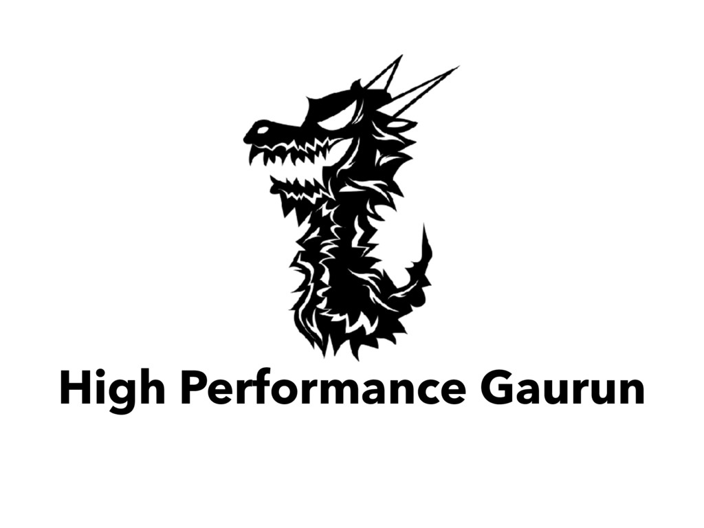 High Performance Gaurun
