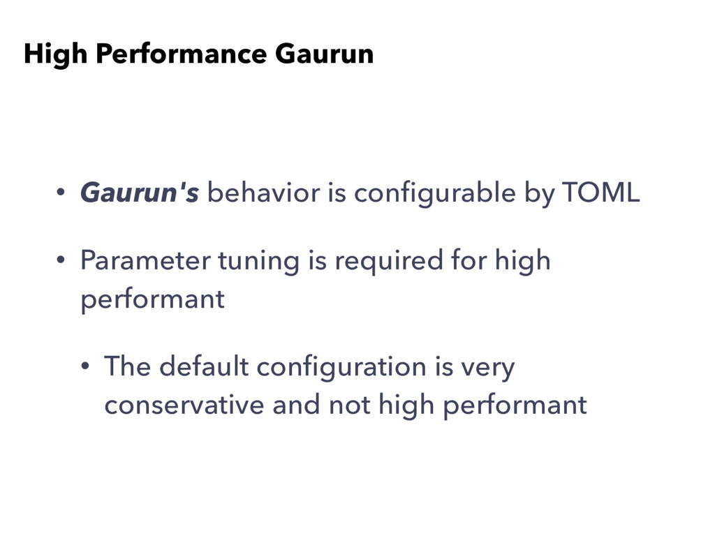• Gaurun's behavior is configurable by TOML • Pa...