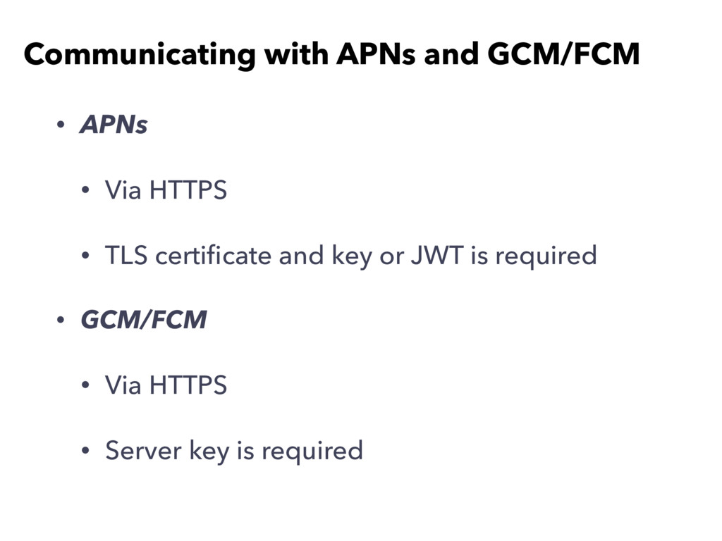 • APNs • Via HTTPS • TLS certificate and key or ...