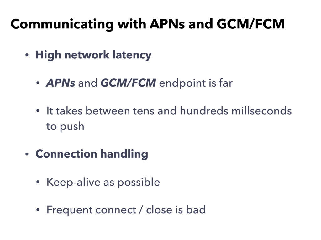 • High network latency • APNs and GCM/FCM endpo...