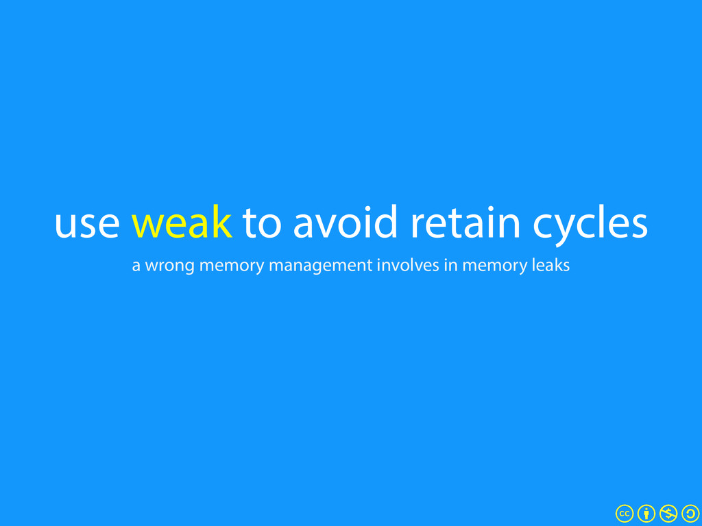 use weak to avoid retain cycles a wrong memory ...