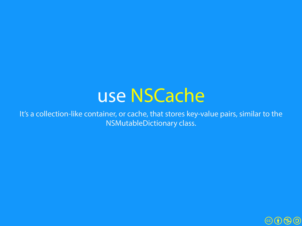 use NSCache It's a collection-like container, o...