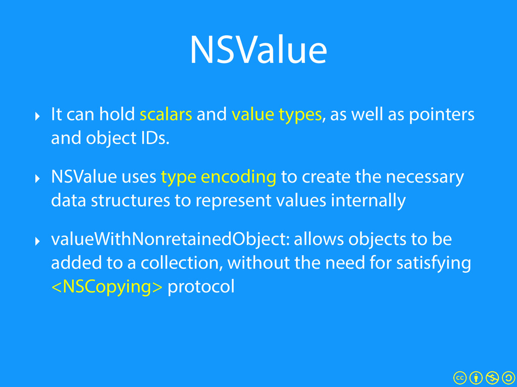 NSValue ‣ It can hold scalars and value types, ...