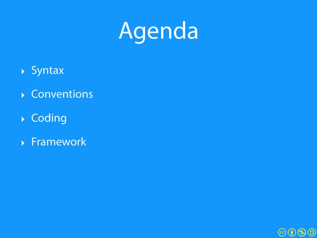 Agenda ‣ Syntax ‣ Conventions ‣ Coding ‣ Framew...