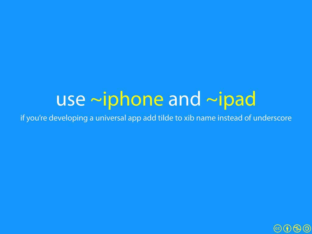 use ~iphone and ~ipad if you're developing a un...