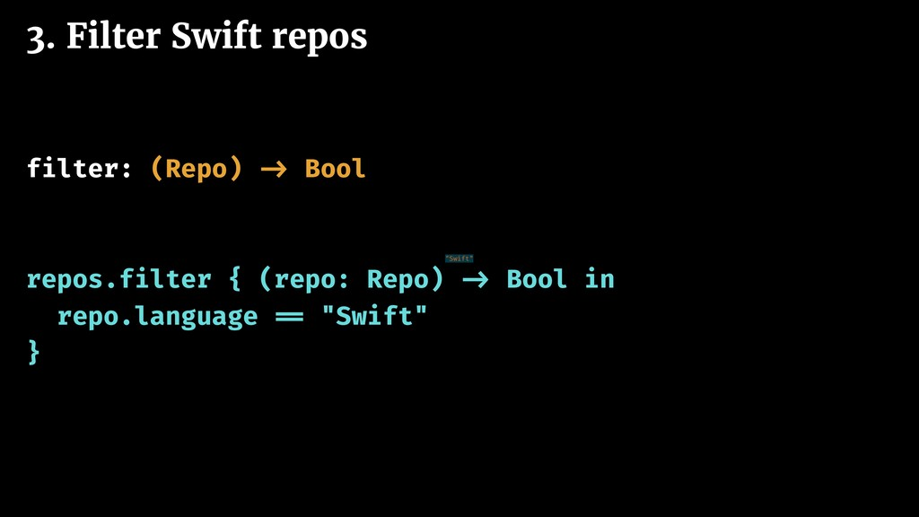 3. Filter Swift repos filter: (Repo) -> Bool re...