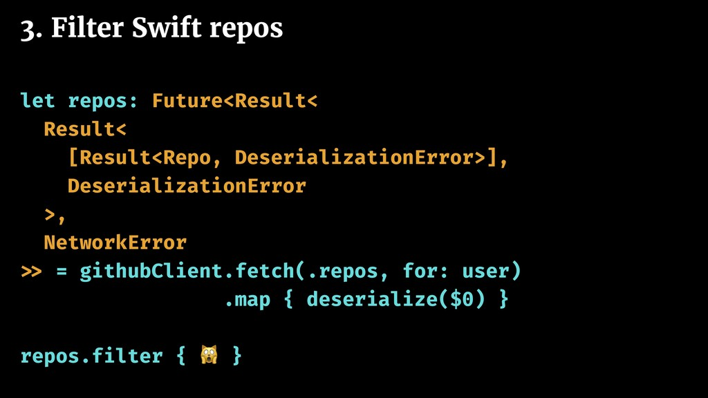 3. Filter Swift repos let repos: Future<Result<...