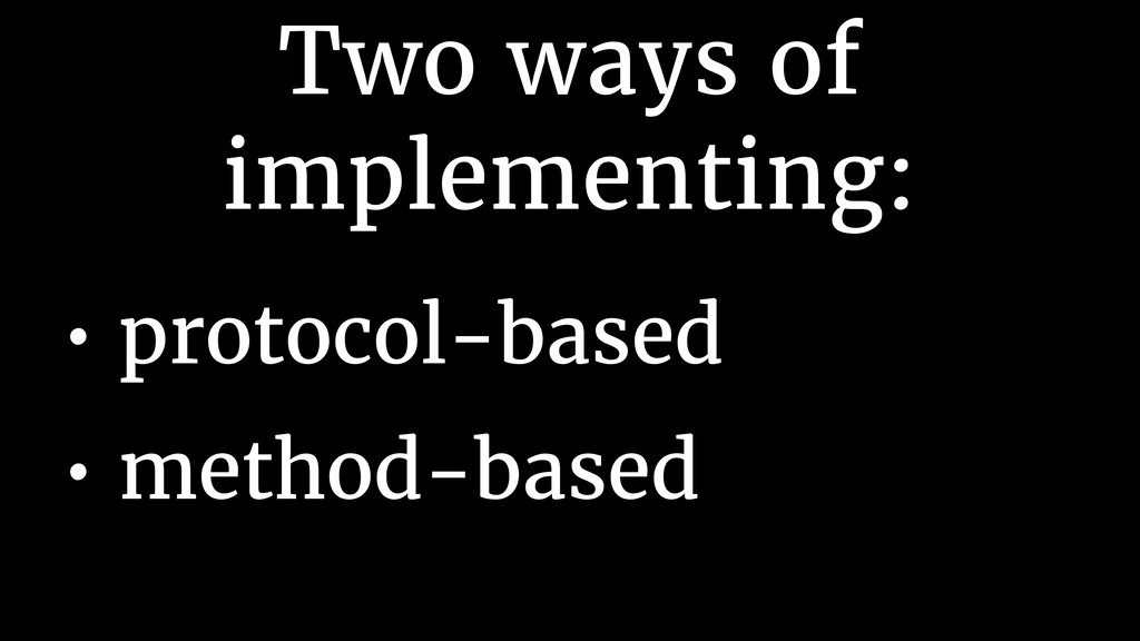 Two ways of implementing: • protocol-based • me...