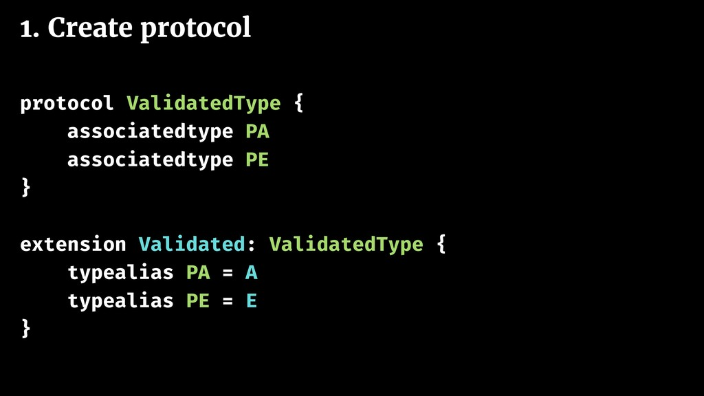 1. Create protocol protocol ValidatedType { ass...