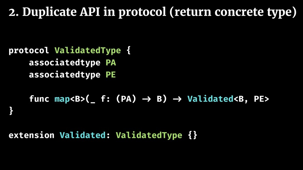2. Duplicate API in protocol (return concrete t...