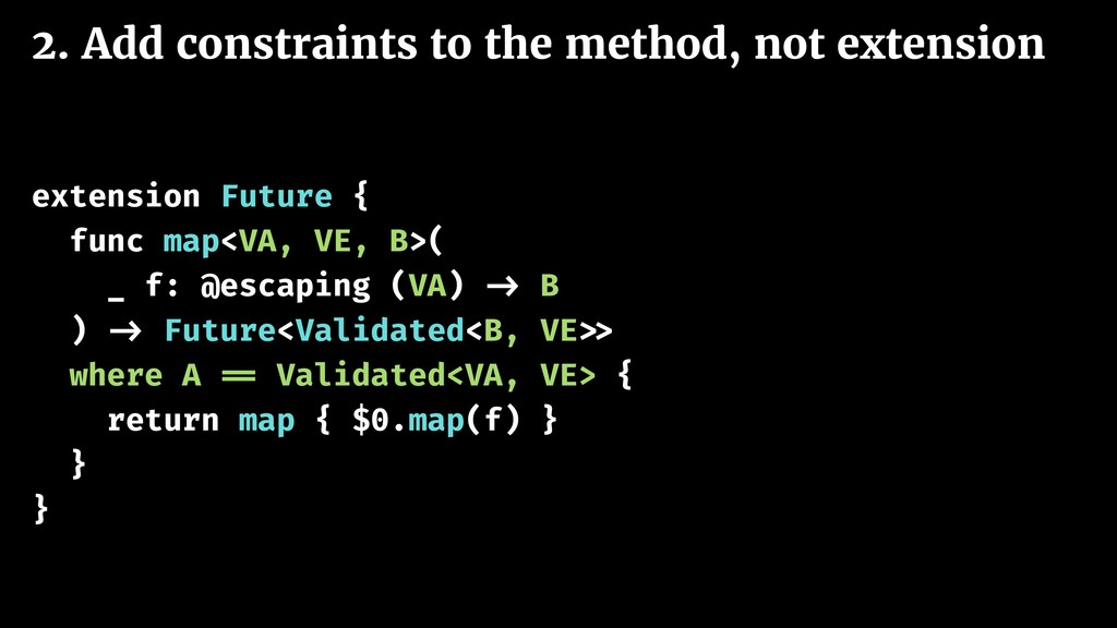2. Add constraints to the method, not extension...