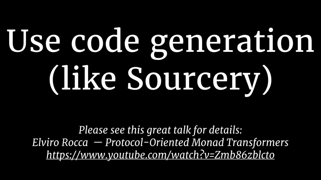 Use code generation (like Sourcery) Please see ...
