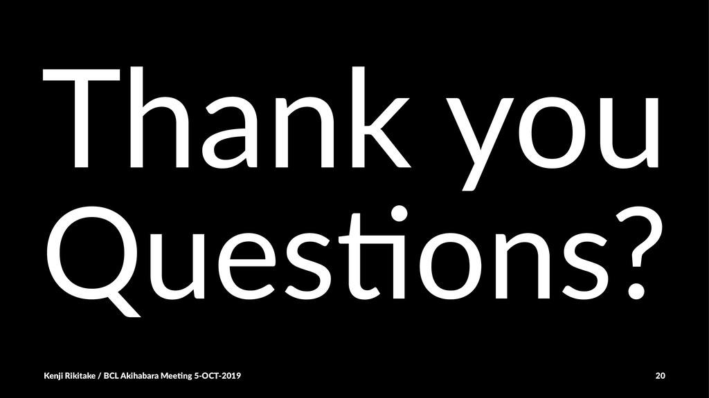 Thank you Ques%ons? Kenji Rikitake / BCL Akihab...