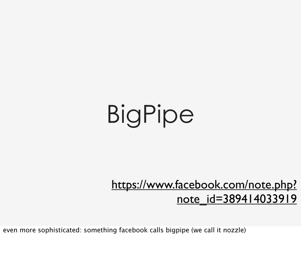 BigPipe https://www.facebook.com/note.php? note...