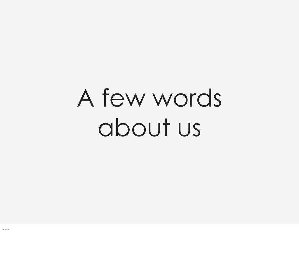 A few words about us ...