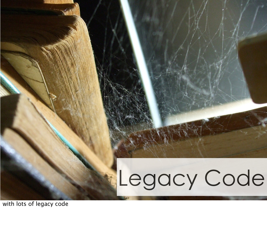 Legacy Code with lots of legacy code