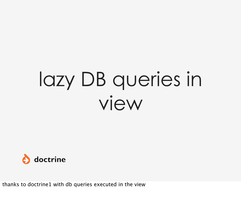lazy DB queries in view thanks to doctrine1 wit...