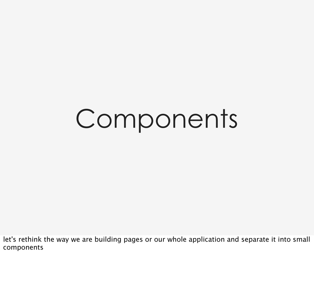 Components let's rethink the way we are buildin...
